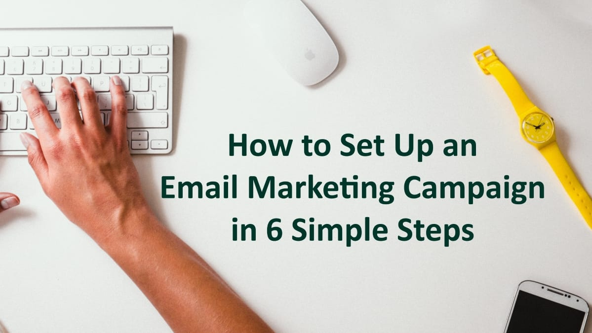 6 Simple Steps to a Successful Email Marketing Campaign