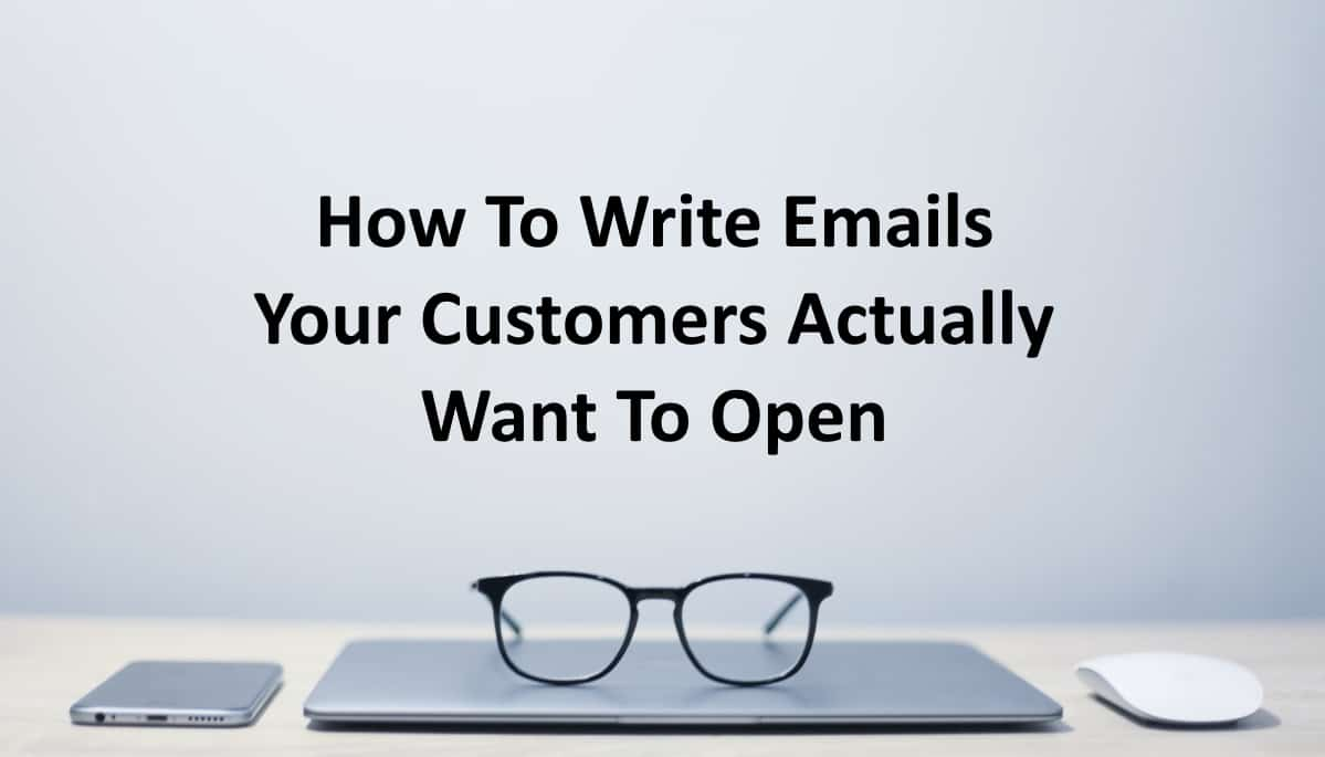 How to Write Great Emails Your Customers Actually Want to Open